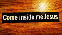 """Come Inside Me Jesus"" Sticker $2.99"