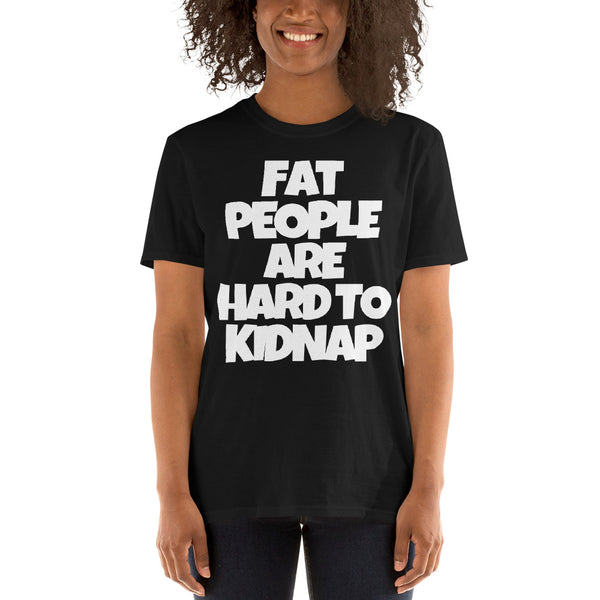 """FAT PEOPLE ARE HARD TO KIDNAP"" Short-Sleeve Unisex T-Shirt"