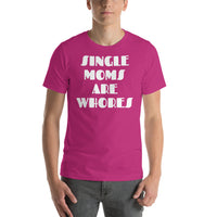 """SINGLE MOMS ARE WHORES"" T-Shirt $21.99 FREE SHIPPING"
