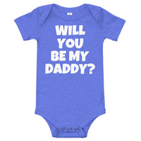 """ WILL YOU BE MY DADDY? "" Onesie"