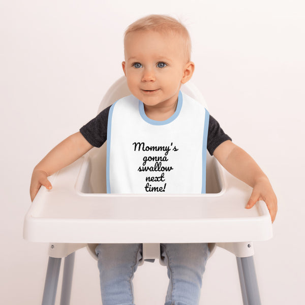 """Mommy's  gonna  swallow next  time!"" Embroidered Baby Bib"