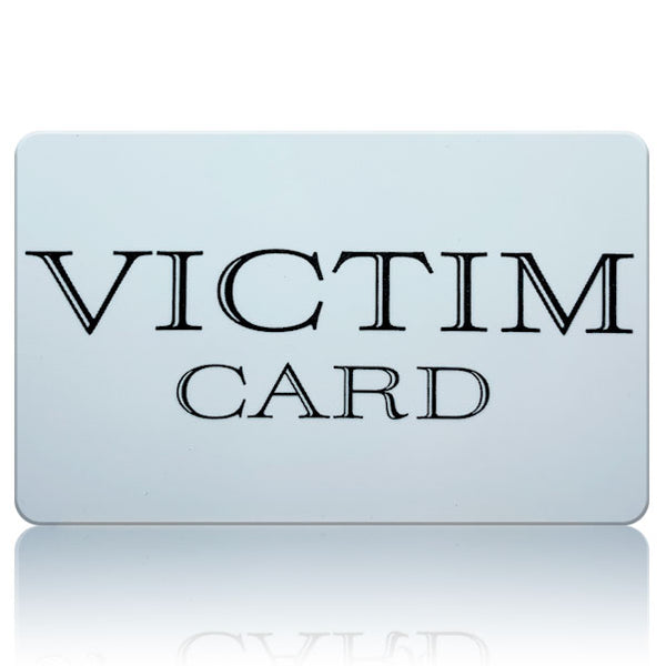 The Victim Card - Free Shipping!