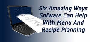 Six Amazing Ways Software Can Help With Menu and Recipe Planning