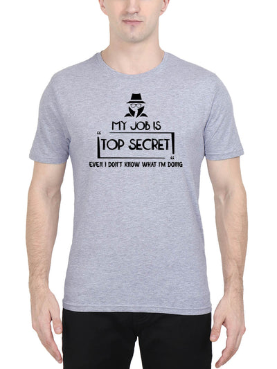 My Job Is Top Secret Even I Don't Know What I'm Doing Men's Grey Melange Half Sleeve Round Neck T-Shirt