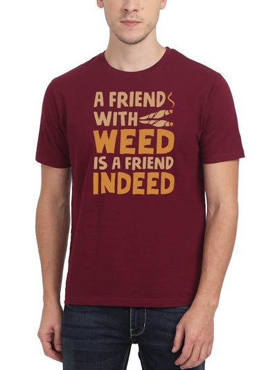 A Friend With Weed Is A Friend Indeed Stoner Men's Maroon Round Neck T-Shirt - Crazy Punch