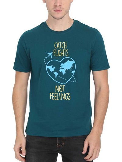 Catch Flights Not Feelings Men's Petrol Half Sleeve Round Neck T-Shirt - Crazy Punch