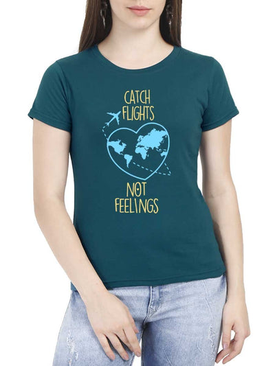 Catch Flights Not Feelings Women's Petrol Half Sleeve Round Neck T-Shirt - Crazy Punch