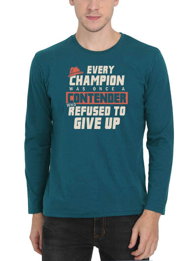 Every Champion Was Once A Contender Who Refused To Give Up - Rocky Men's Petrol Full Sleeve Round Neck T-Shirt - Crazy Punch