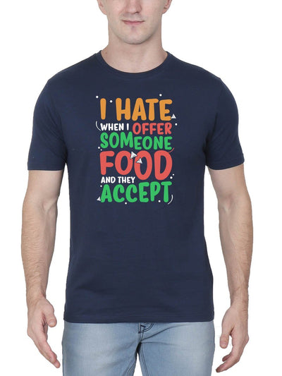 I Hate When I Offer Someone Food And They Accept Men's Navy Blue Round Neck T-Shirt - Crazy Punch
