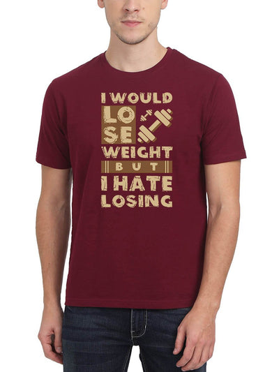 I Would Lose Weight But I Hate Losing Men's Maroon Round Neck T-Shirt - Crazy Punch