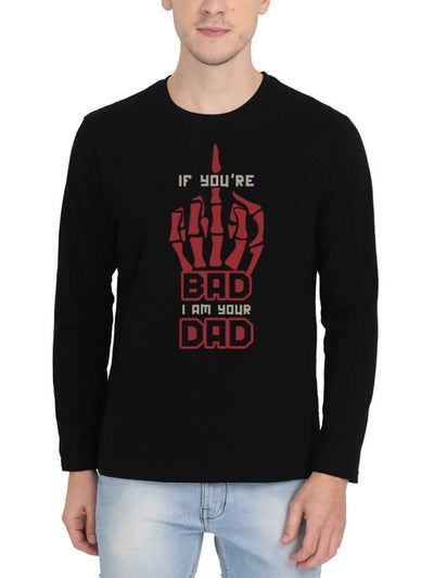 If You Are Bad I'm Your Dad Middle Finger Men's Black Full Sleeve Round Neck T-Shirt - Crazy Punch