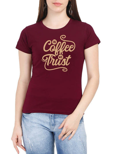 In Coffee We Trust Women's Maroon Round Neck T-Shirt - Crazy Punch