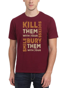 Kill Them With Your Success Bury Them With Your Smile Men's Maroon Round Neck T-Shirt - Crazy Punch
