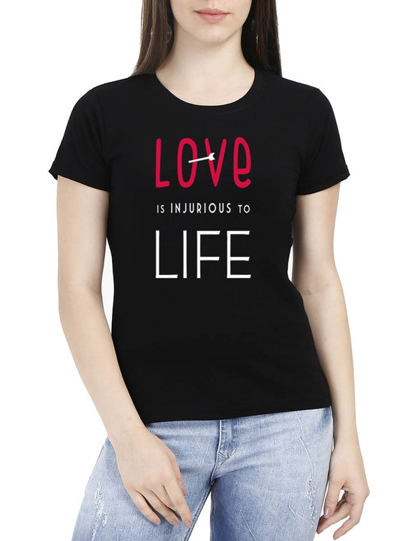 Love Is Injurious To Life Women's Black Round Neck T-Shirt - Crazy Punch