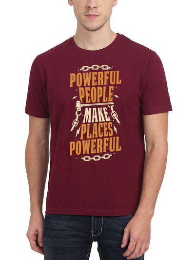 Powerful People Make Places Powerful Men's Maroon Half Sleeve Round Neck T-Shirt - Crazy Punch