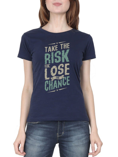 Take The Risk Or Lose The Chance Women's Navy Blue Half Sleeve Round Neck T-Shirt - Crazy Punch