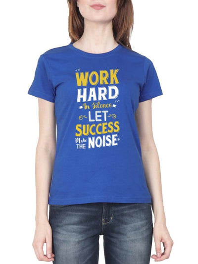 Work Hard In Silence Let Success Make The Noise Women's Royal Blue Half Sleeve Round Neck T-Shirt - Crazy Punch
