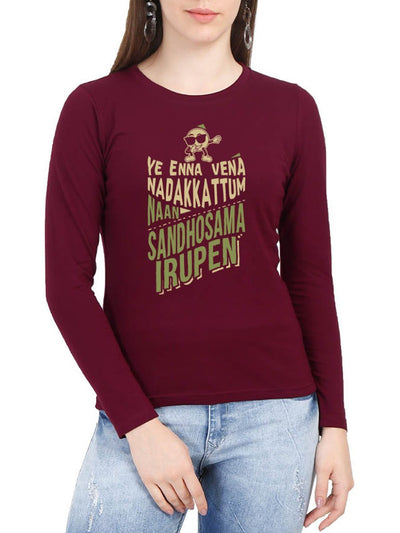 Ye Enna Vena Nadakkattum Naan Sandhosama Irupen Women's Maroon Full Sleeve Tamil Movie Song Round Neck T-Shirt - Crazy Punch