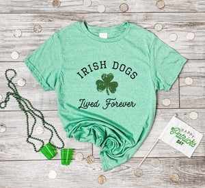 Irish Dogs Lived Forever St Patrick's Tee