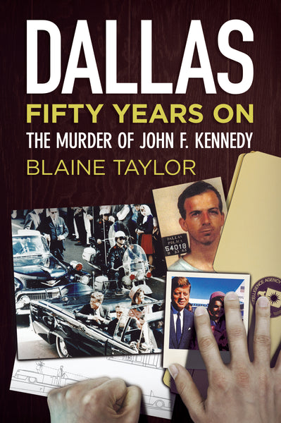 Dallas Fifty Years On: The Murder of John F. Kennedy - available from Fonthill Media