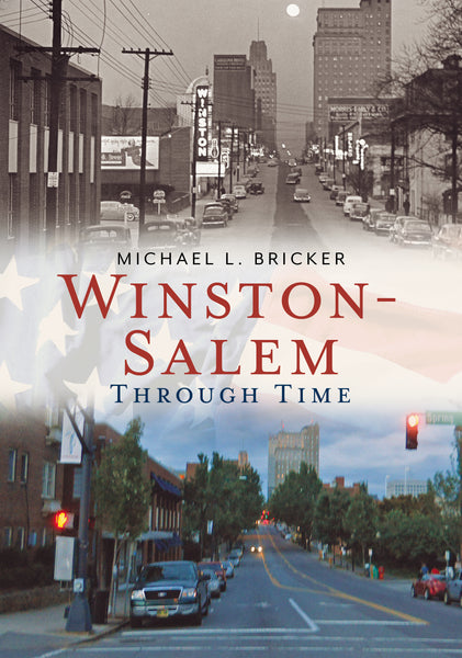 Winston-Salem Through Time - published by America Through Time