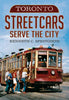 Toronto Streetcars Serve the City