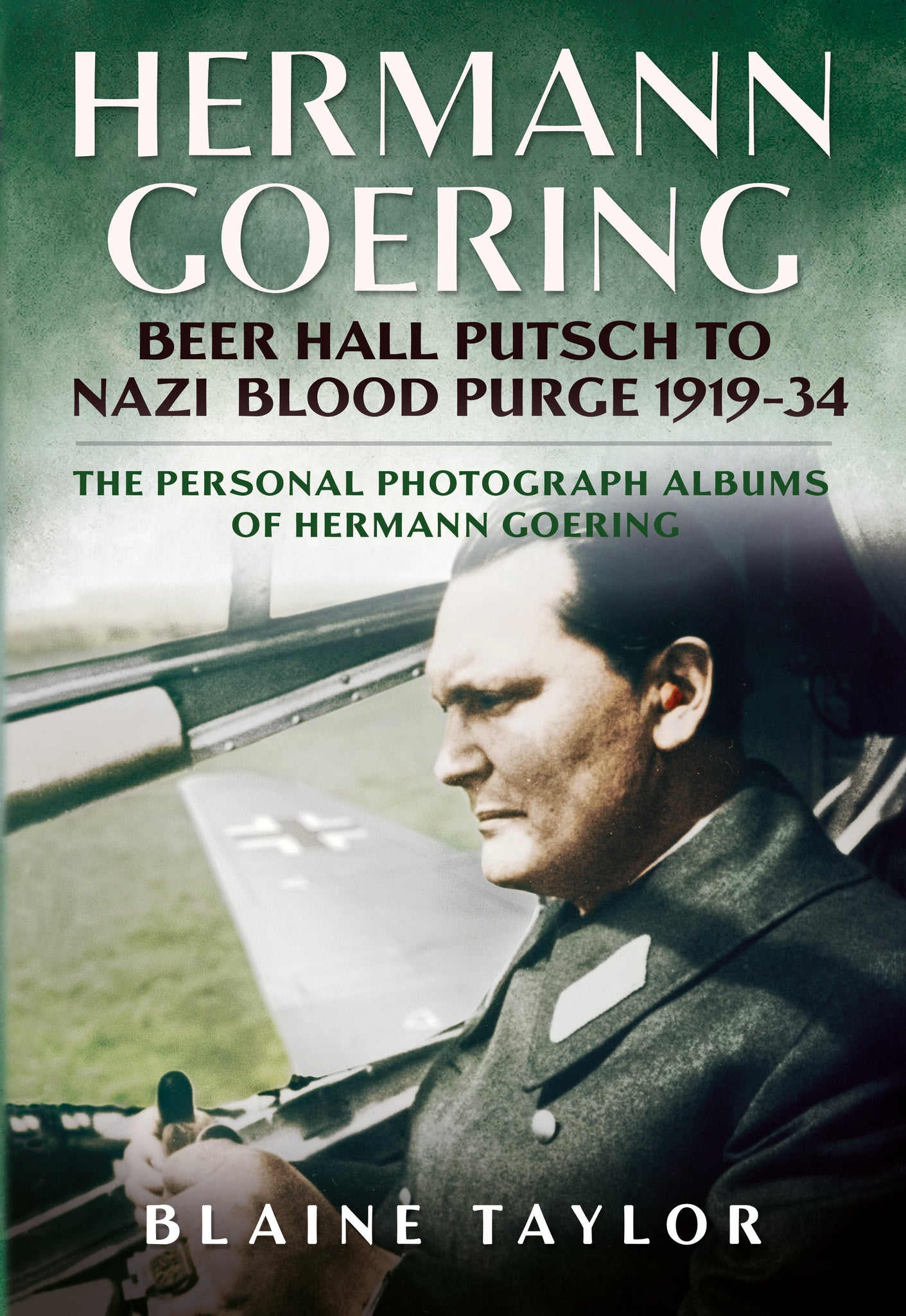 Hermann Goering - Beer Hall Putsch to Nazi Blood Purge 1919-34: The Personal Photographic Albums of Hermann Goering