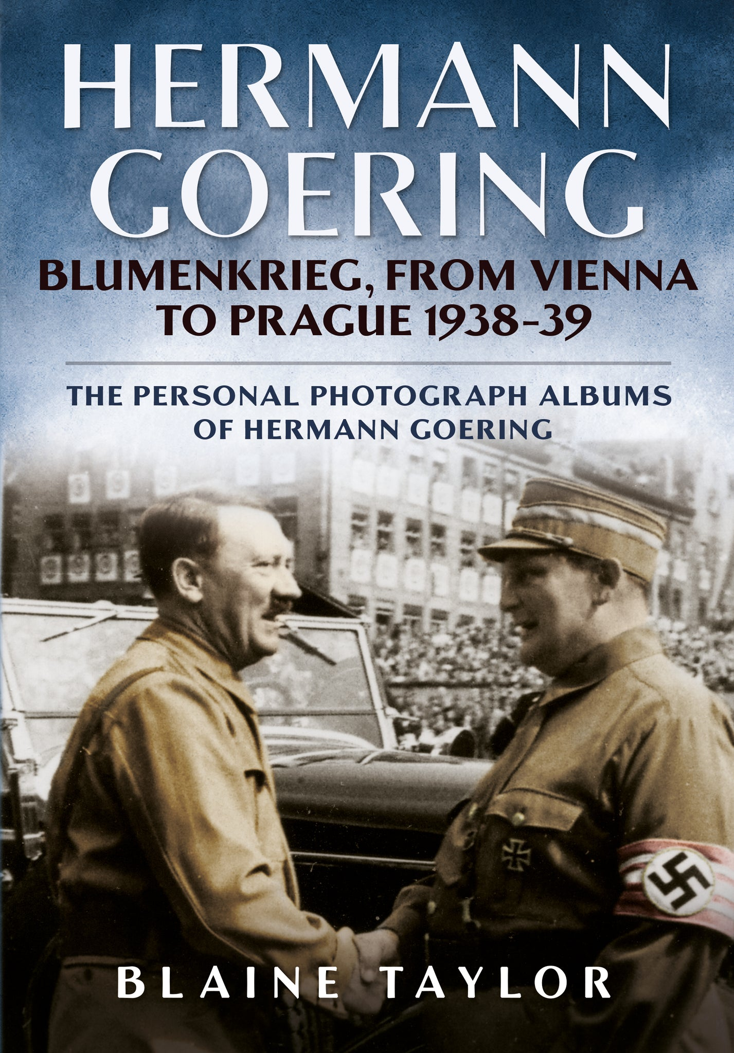 Hermann Goering Blumenkrieg, from Vienna to Prague 1938-39