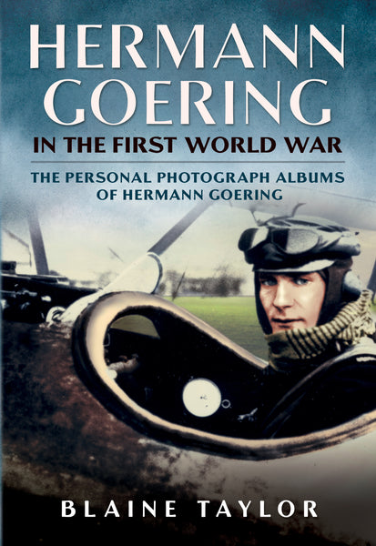 Hermann Goering in the First World War: The Personal Photograph Albums of Hermann Goering