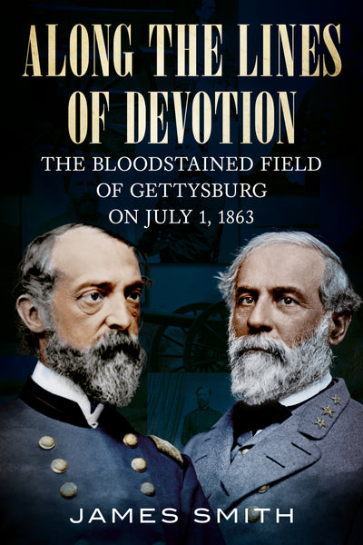 Along the Lines of Devotion The Bloodstained Field of Gettysburg on July 1, 1863 - available from America Through Time