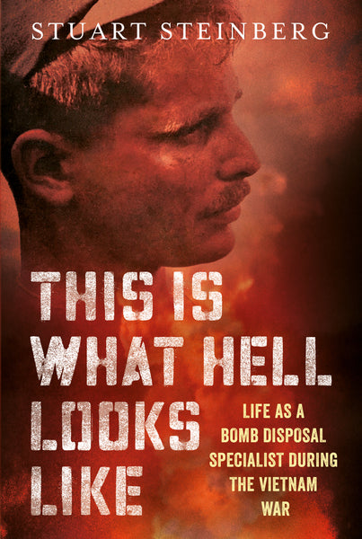 This is What Hell Looks Like: Life as a Bomb Disposal Specialist During the Vietnam War - available from Fonthill Media