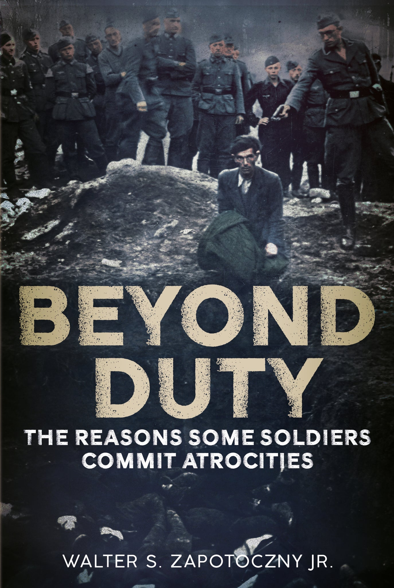 Beyond Duty: The Reason Some Soldiers Commit Atrocities - available now from Fonthill Media