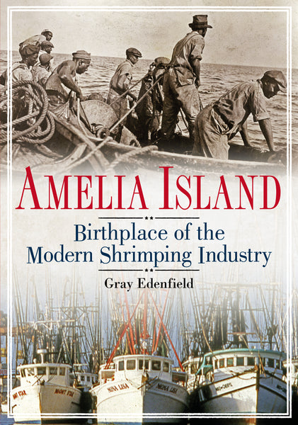 Amelia Island: Birthplace of the Modern Shrimping Industry - available now from America Through Time