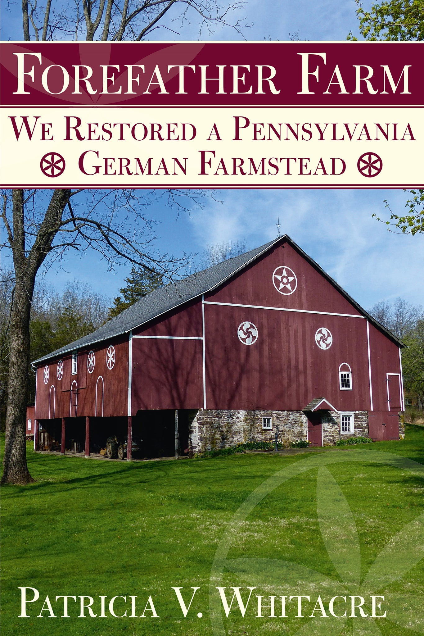 Forefather Farm: We Restored a Pennsylvania German Farmstead