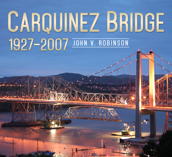 Carquinez Bridge: 1927-2007 - published by America Through Time