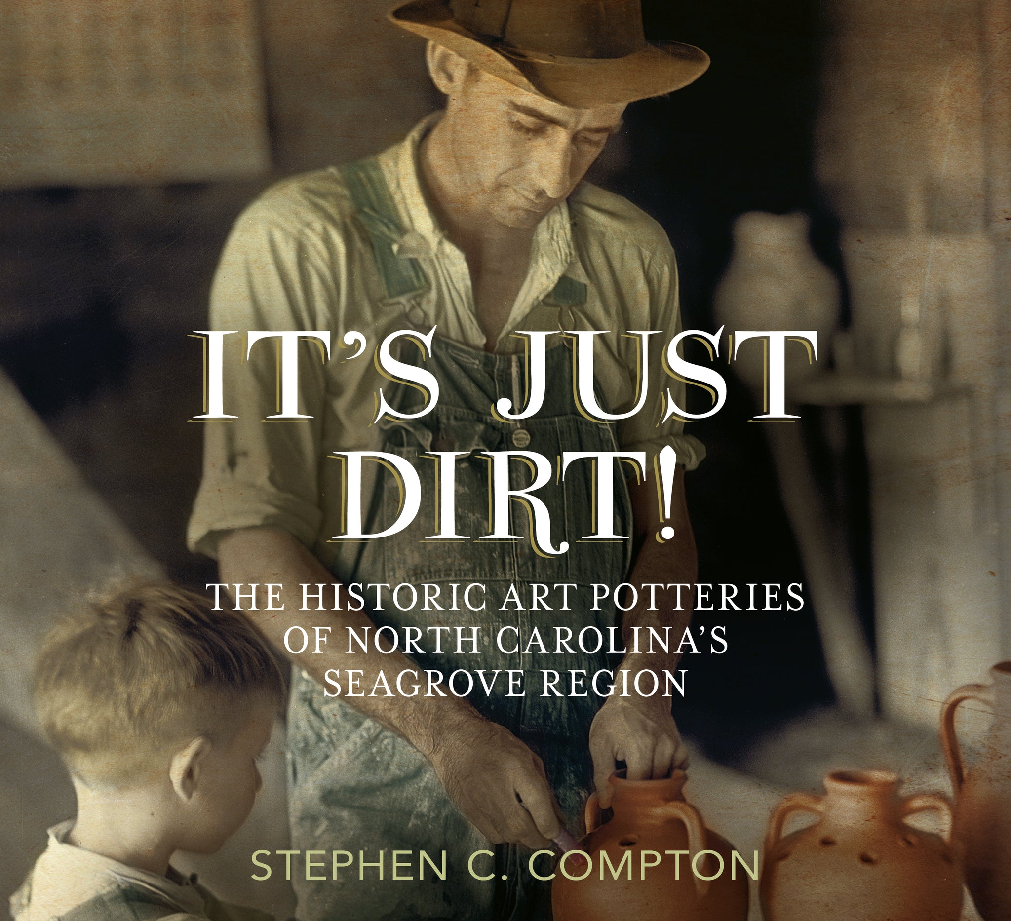It's Just Dirt: The Historic Art Potteries of North Carolona's Seagrove Region (paperback)