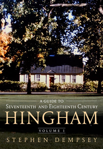 A Guide to Seventeenth and Eighteenth Century Hingham Volume I - published by America Through Time