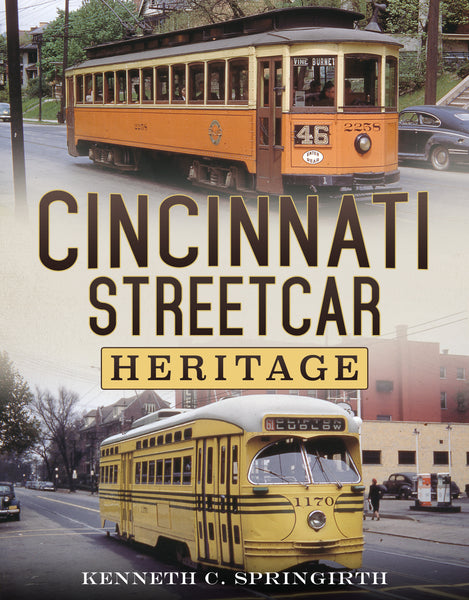 Cincinnati Streetcar Heritage - published by America Through Time and available now from Fonthill Media UK