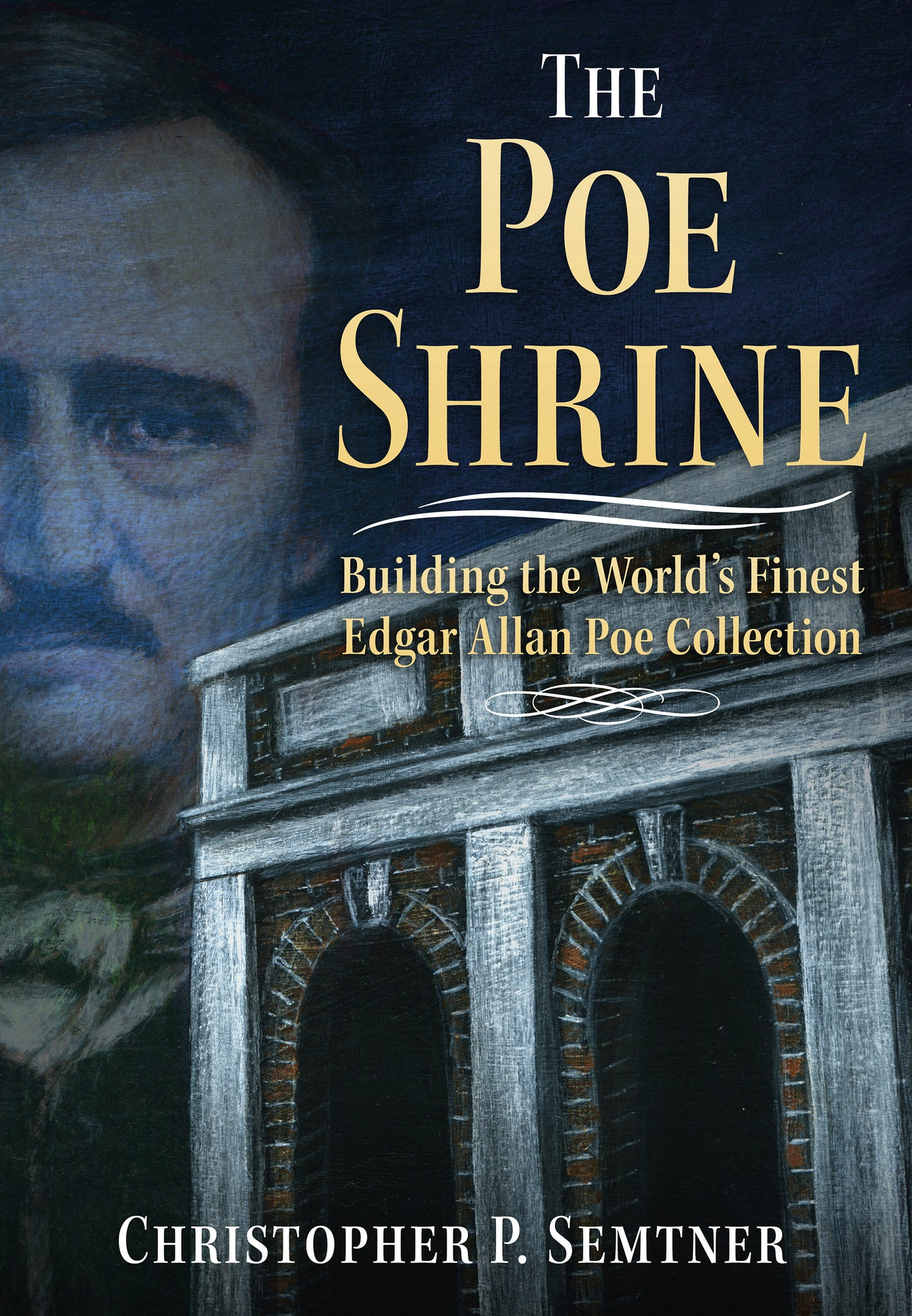 The Poe Shrine: Building the World's Finest Edgar Allen Poe Collection
