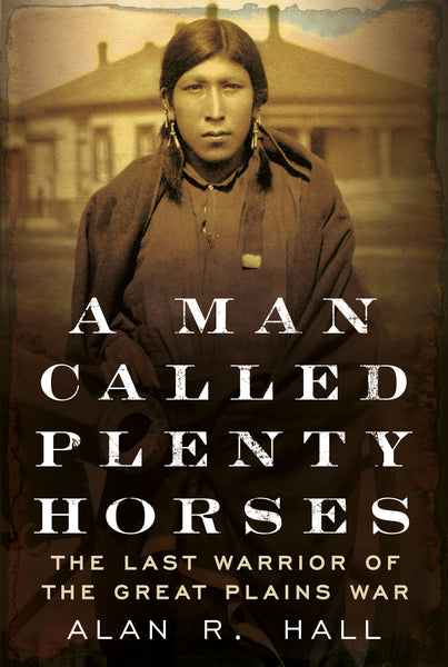 A Man Called Plenty Horses: The Last Warrior of the Great Plains War - published by America Through Time