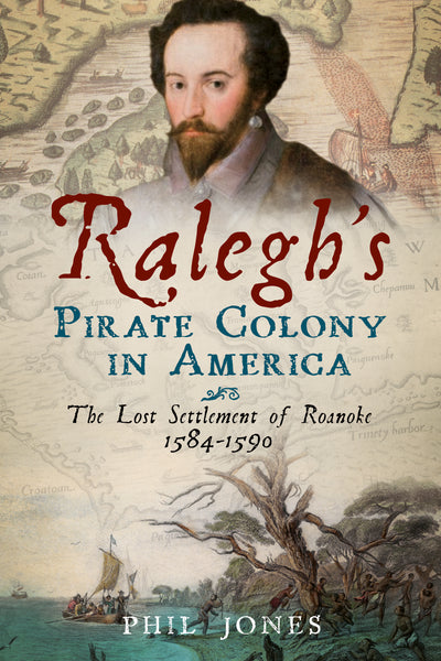 Ralegh's Pirate Colony in America - available now from Fonthill Media