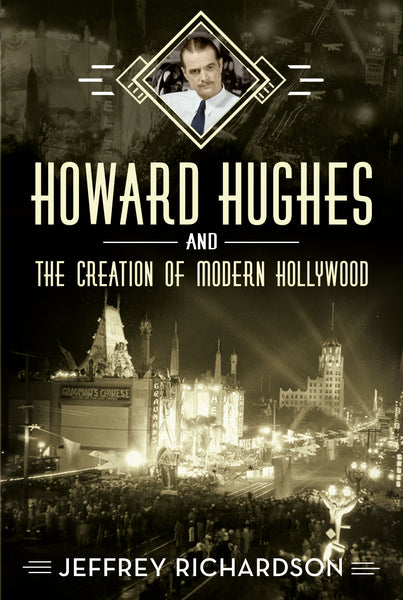 Howard Hughes and the Creation of Modern Hollywood - published by Fonthill Media