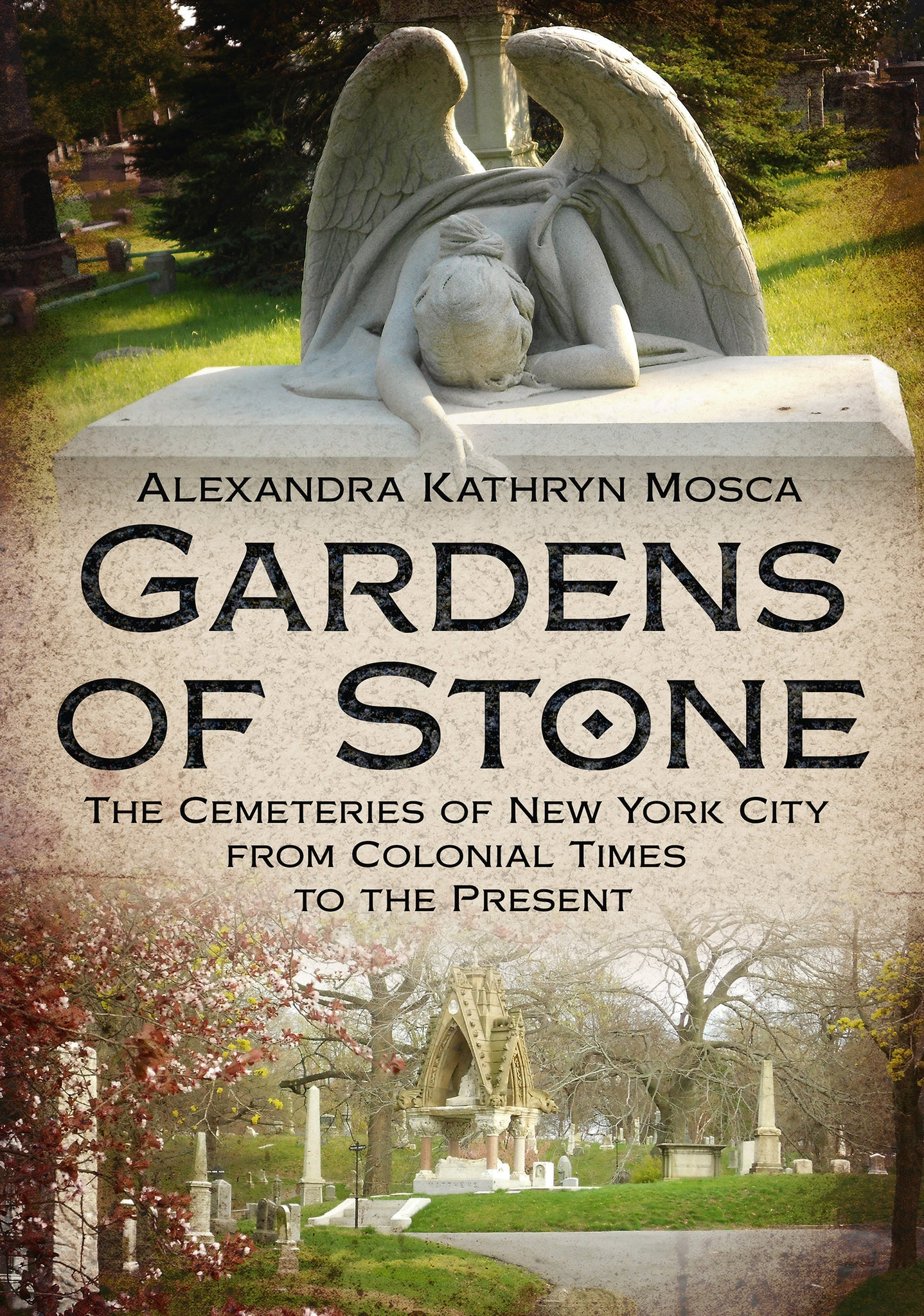 Gardens of Stone: The Cemeteries of New York City from Colonial Times to the Present