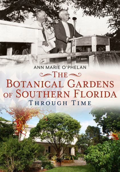 The Botanical Gardens of Southern Florida Through Time