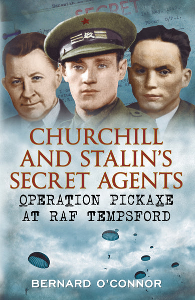 Churchill's and Stalin's Secret Agents: Operation Pickaxe at RAF Tempsford - published by Fonthill Media