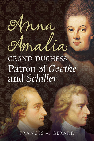 Anna Amalia, Grand-Duchess: Patron of Goethe and Schiller