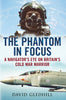 The Phantom in Focus: A Navigator's Eye on Britain's Cold War Warrior (hardback)