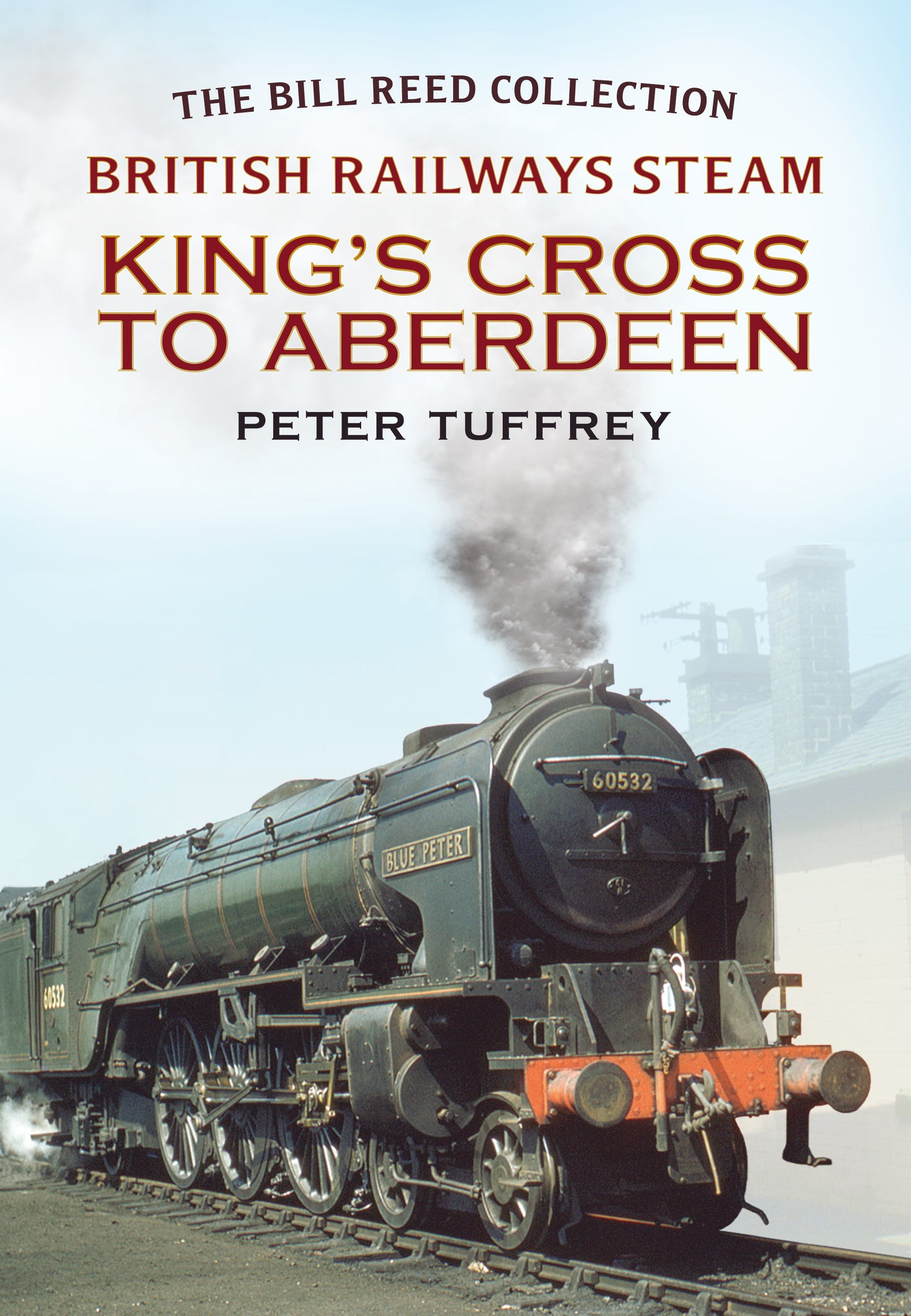 British Railways Steam: King's Cross to Aberdeen (The Bill Reed Collection) - available now from Fonthill Media