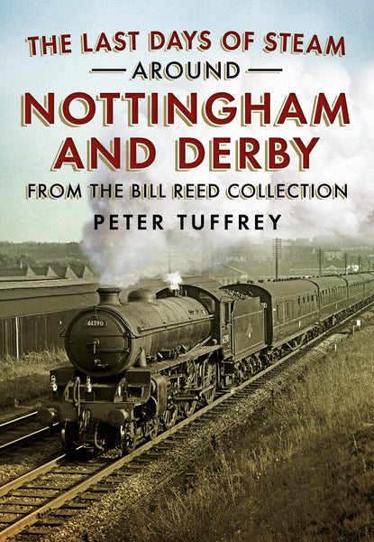 The Last Days of Steam Around Nottingham and Derby: From the Bill Reed Collection