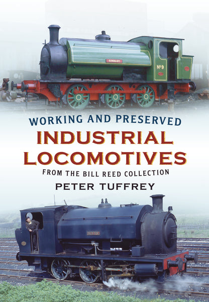Working and Preserved Industrial Locomotives From the Bill Reed Collection